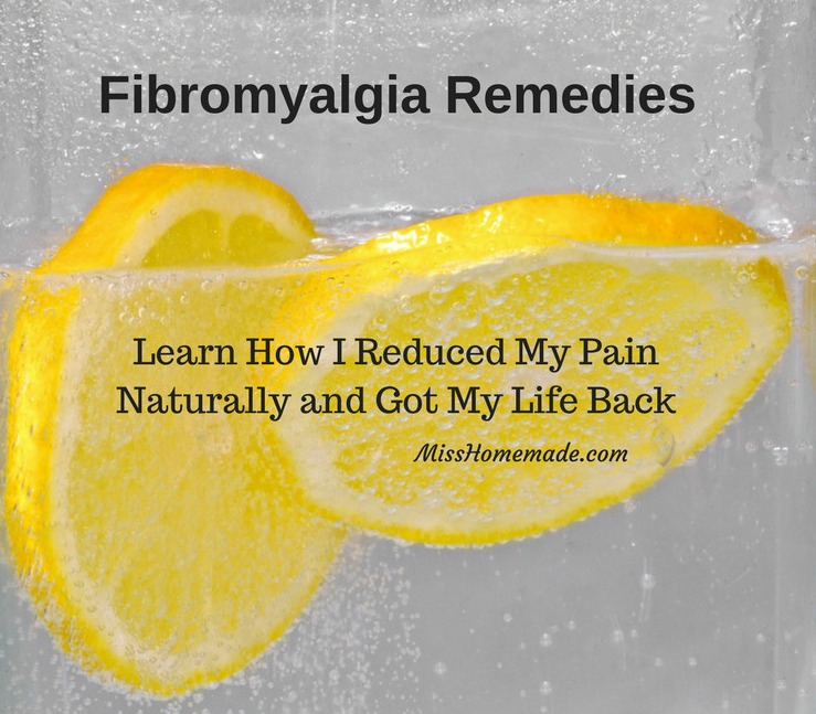 Fibromyalgia Remedies - Learn how I reduced my pain naturally and got my life back.  MissHomemade.com