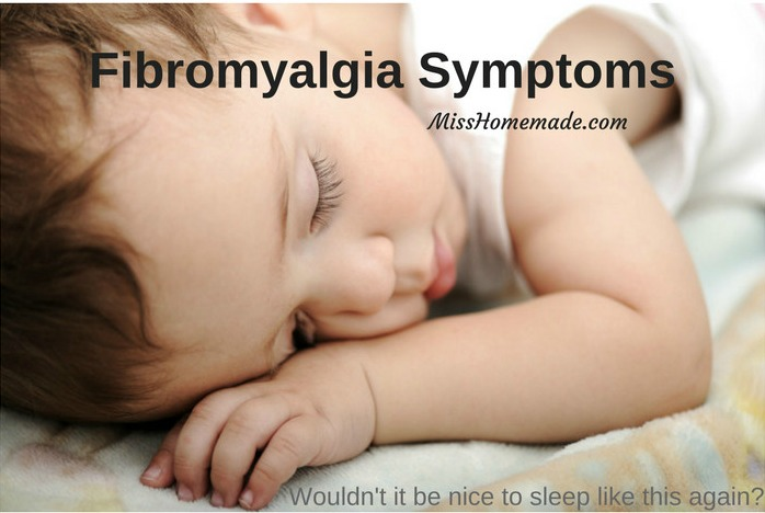 Fibromyalgia Symptoms - Find out at MissHomemade.com (Wouldn't you love to sleep like this again?)