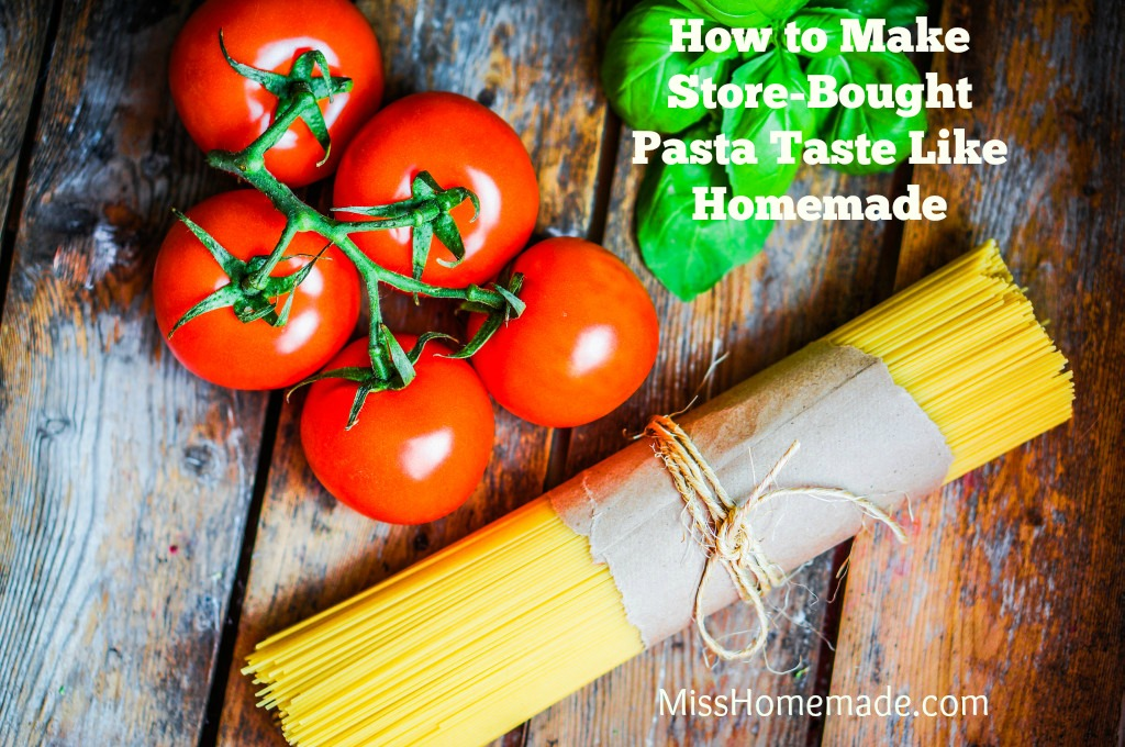 How to make store-bought pasta taste like homemade.  This and more at MissHomemade.com
